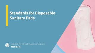 Standards for Disposable Sanitary Pads (Menstrual Health Standards Webinar Series)