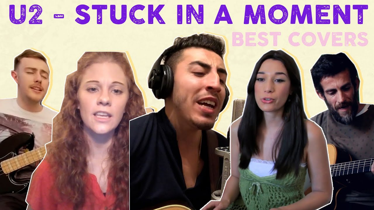 U2 - Stuck In A Moment You Can't Get Out Of - the best covers combined!