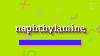 """How to say """"naphthylamine""""! (High Quality Voices)"""