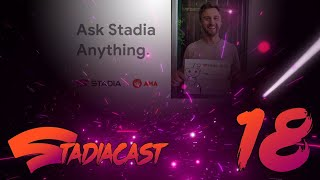 All your Stadia Questions answered (Well lots of them)  - Stadia Cast 18