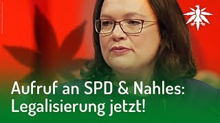 Aufruf an SPD & Nahles: Legalisierung jetzt!