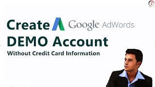 How to Create Google AdWords DEMO Account - Without Credit Card Information | 2016 | Priyank Mistri
