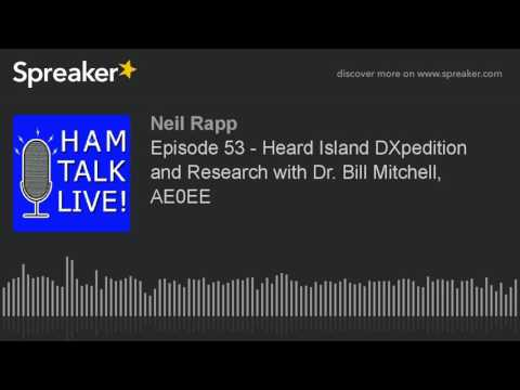 Episode 53 - Heard Island DXpedition and Research with Dr. Bill Mitchell, AE0EE