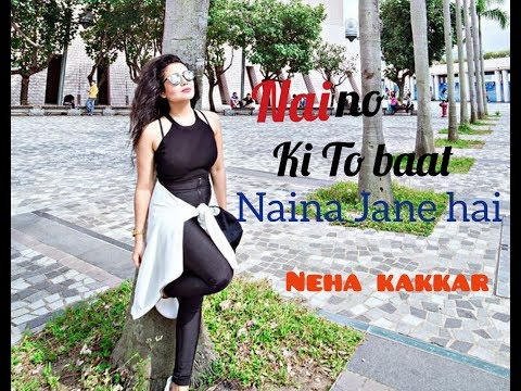 Naino Ki To Baat Naina Jane Hai (Female  Version) - Neha Kakkar