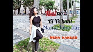 naino-ki-to-baat-naina-jane-hai-female-version-neha-kakkar