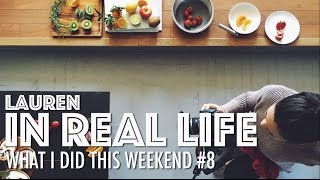 WHAT I DID THIS WEEKEND #8 | Lauren In Real Life