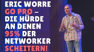 Eric Worre Go Pro ist super aber... Die Hürde an denen 95% scheitern
