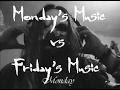 Monday's music vs Friday's Music