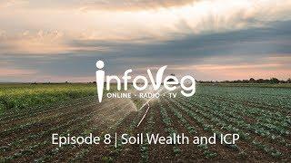 InfoVeg TV Episode 8 | Soil Wealth and ICP