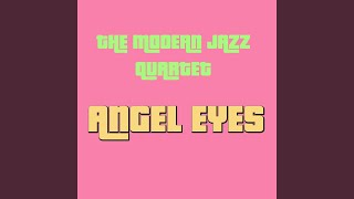 Provided to YouTube by IIP-DDS Django · The Modern Jazz Quartet Angel Eyes ℗ All About Jazz Records Released on: 2015-06-12 Artist: The Modern Jazz ...