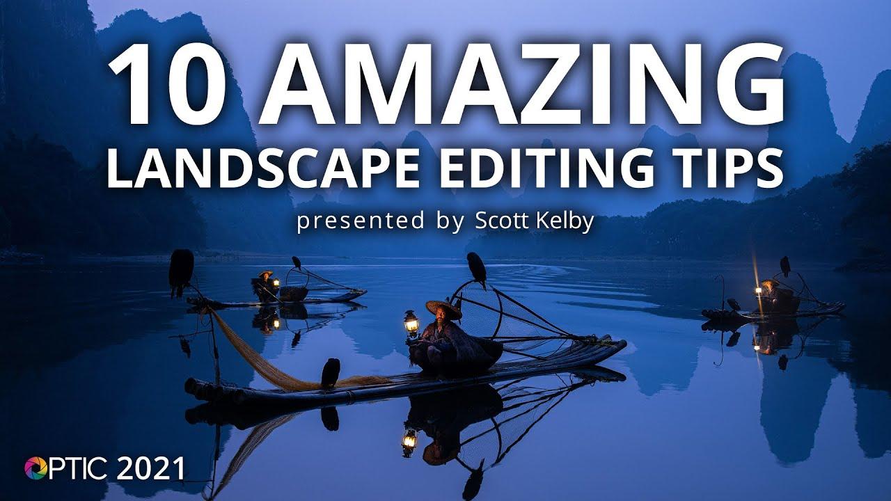 Download Scott Kelby's 10 Amazing Landscape Editing Tips | OPTIC 2021
