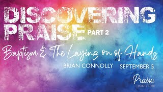 September 5th, 2021 | Discovering Praise - Part II - Baptisms & the Laying on of Hands | Brian C.