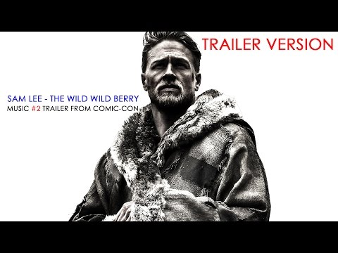Sam Lee - The Wild Wild Berry [OST King Arthur: Legend of the Sword]  (Trailer Music Version)