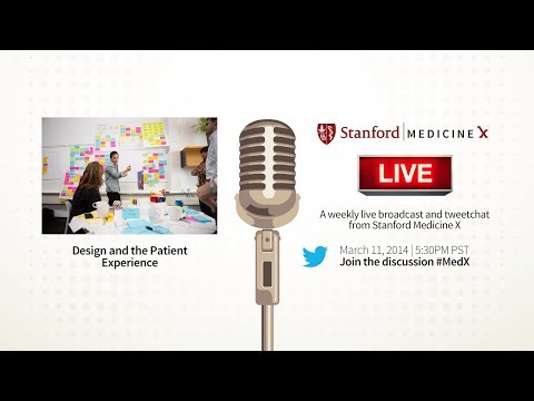 Stanford MedX Live! March 11, 2014 - Design & The Patient Experience