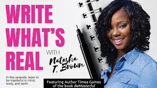 Write What's Real: Ep. 3: Be Masterful with Timea Gaines