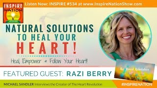 🌟 RAZI BERRY: Natural Solutions to Heal, Empower & Follow Your Heart | The Heart Revolution