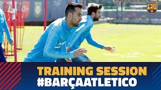 Back to work to prepare the decisive match against Atlético de Madrid