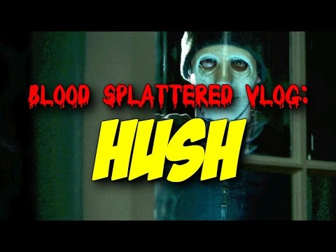 Hush (2016) – Blood Splattered Vlog (Horror Movie Review)