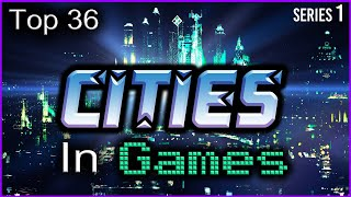 Top 36 Cities In Games (500K Sub Special!)