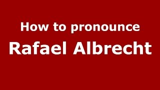 How to pronounce Rafael Albrecht (Spanish/Argentina) - PronounceNames.com
