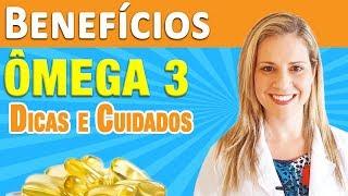 Benefícios do Omega 3 - Para Que Serve, Fontes, Dicas e Cuidados