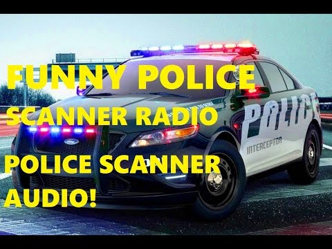 FUNNY CRAZY POLICE RADIO DISPATCH TRANSMISSIONS! COPS WORST NIGHTMARES! SCANNER!