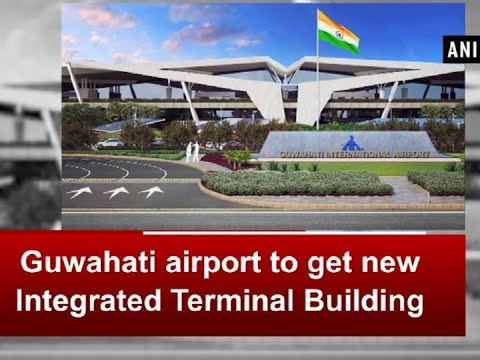 Guwahati Airport To Get New Integrated Terminal Building Ani News
