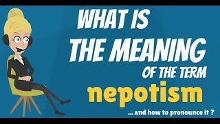 What is NEPOTISM? What does NEPOTISM mean? NEPOTISM meaning, definition, ęxplanation & pronunciation