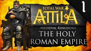 MEDIEVAL KINGDOMS TOTAL WAR ATTILA: HOLY ROMAN EMPIRE CAMPAIGN EP. 1