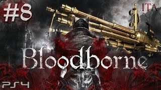 UNA MITRAGLIATRICE?! - Bloodborne ITA #8 - PS4 Gameplay Walkthrough HD