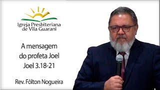 A mensagem do profeta Joel - Joel 3.18-21 | Rev. Fôlton Nogueira