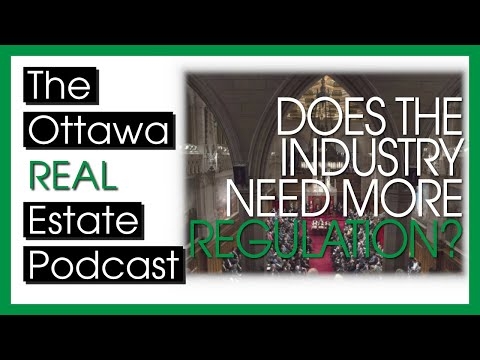 Does the industry need more regulation? - The Ottawa Real Estate Podcast Ep 36