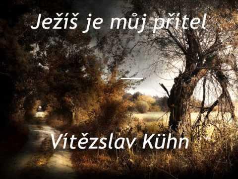Ježíš je můj přítel - Vítězslav Kühn