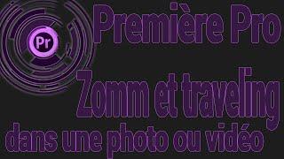 Comment zoomer ou faire un travellings dans une image ou une vidéo (Adobe Première Pro)
