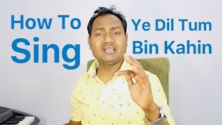 "Ye Dil Tum Bin Kahin Singing Lesson ""Bollywood Singing Lessons/Tutorials Online"""