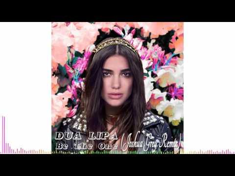 Dua Lipa - Be The One (Joshua Grey Remix)