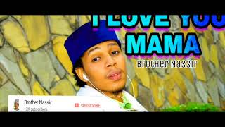 I LOVE YOU #MAMA | QASEEDA VERSION | BROTHER NASSIR QASEEDAH | 2012 HITS