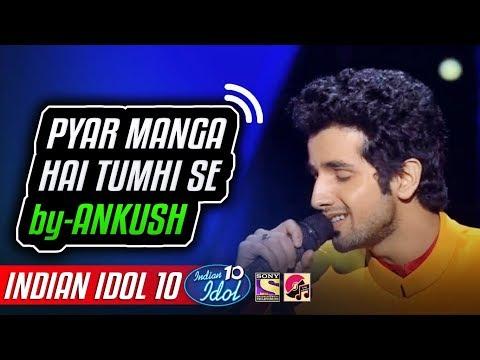 Pyar Manga Hai Tumhi Se - Ankush - Indian Idol 10 - Neha Kakkar - 4 November 2018