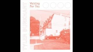 Tyler Burkhart - Waiting For You