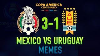 MEXICO 3  - 1 URUGUAY  -  MEMES  -  COPA AMERICA CENTENARIO 2016