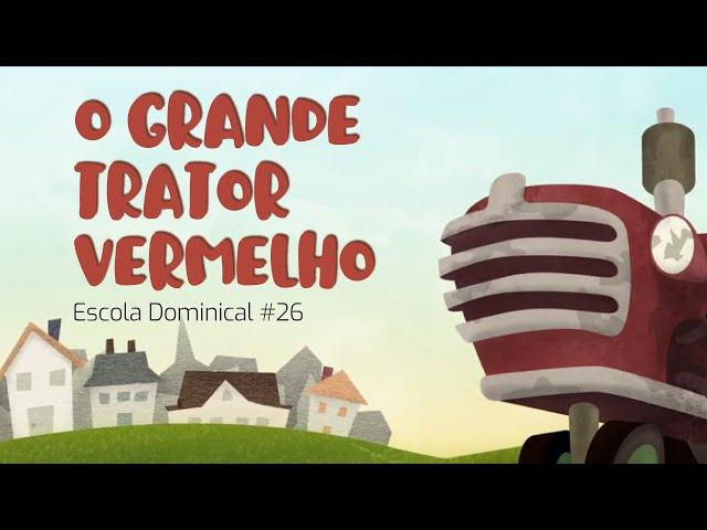 O Grande Trator Vermelho (Escola Dominical #26)
