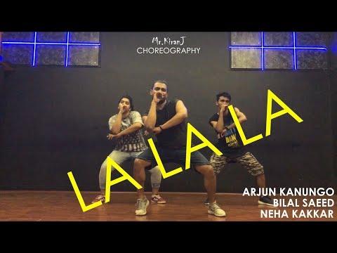 LA LA LA | Neha Kakkar Ft. Arjun Kanungo | Bilal Saeed | Kiran J | DancePeople Studios