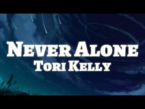 Tori Kelly - Never Alone (Lyrics) Ft Kirk Franklin