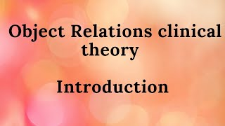 Object Relations clinical theory - Introduction