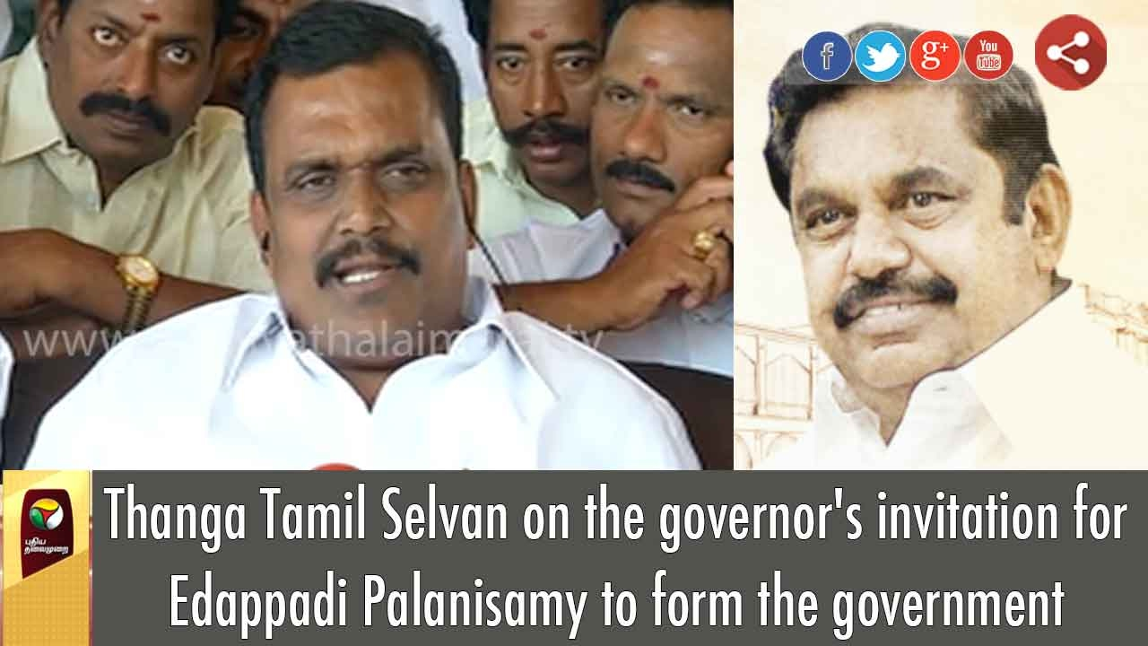 Thanga Tamil Selvan Thanga Tamil Selvan on the governors invitation for Edappadi