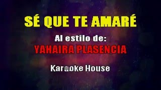 KARAOKE Se Que Te Amare - Yahaira Plasencia
