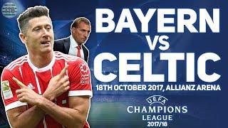 BAYERN VS CELTIC 18/10/2017   MATCH PREVIEW/PREDICTIONS