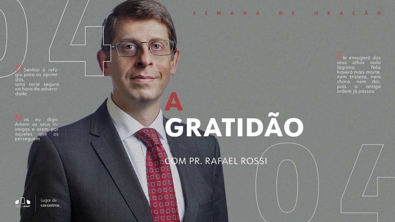 Download SEMANA DE ORAÇÃO ADVENTISTA AO VIVO   Igreja Unasp SP   Pr. Rafael Rossi   A Gratidão  Dia 4