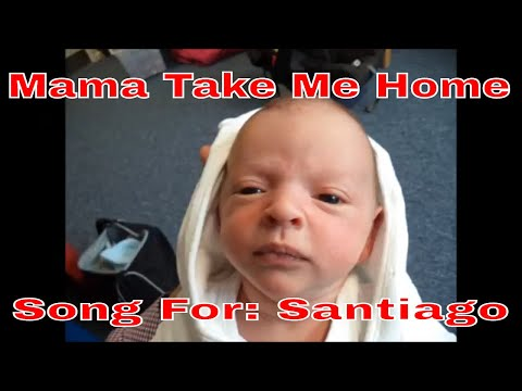 Mama Take Me Home - Song For :Santiago