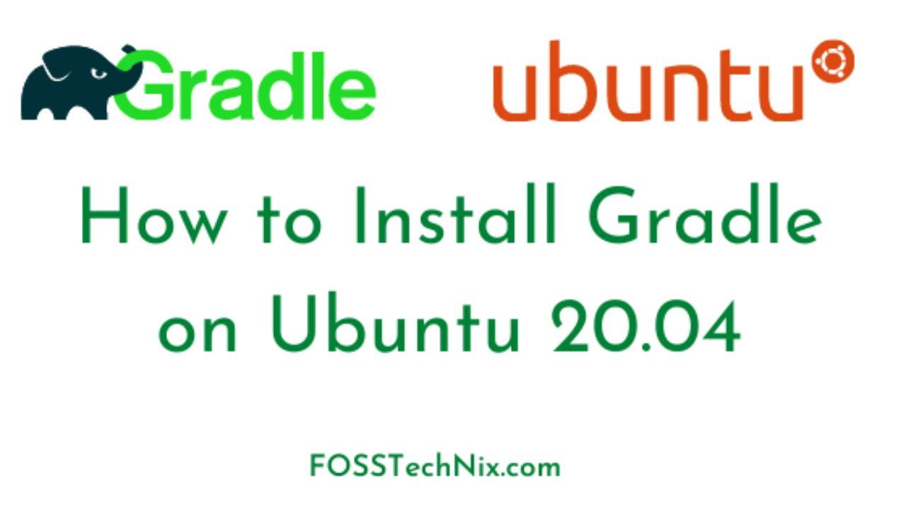 How to Install Gradle on Ubuntu 20 04   How to Install Gradle v7.0 Latest on Ubuntu 20.04 LTS
